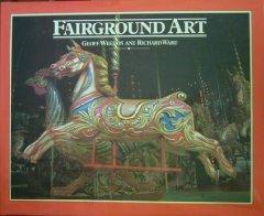 Fairground Art, Travelling Fairs: The Art Forms: Weedon, Geoff &