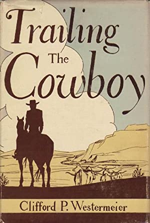 Trailing the Cowboy: His Life and Lore: Westermeier, Clifford P.