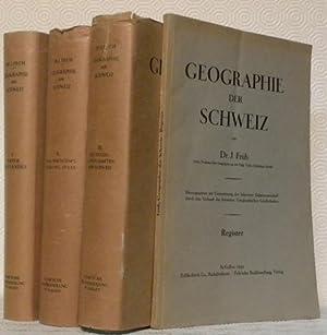 Geographie der Schweiz. 4 Bande. 1: Natur des Landes. Mit 6 Tafeln und 154 Abbildungen im Text. 2: ...