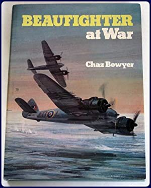 BEAUFIGHTER AT WAR.: Bowyer, Chaz