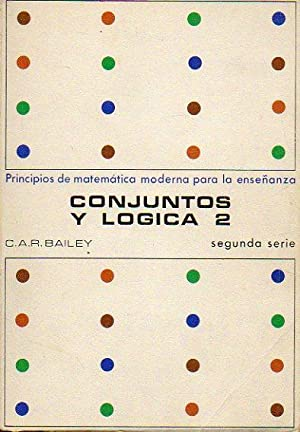 CONJUNTOS Y LÓGICA. Segunda Serie.: Bailey, C. A.