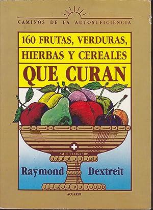 160 FRUTAS VERDURAS HIERBAS Y CEREALES QUE CURAN (ilustraciones b/n): RAYMOND DEXTREIT