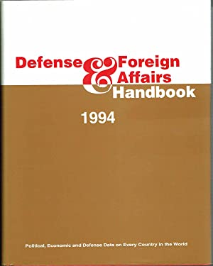 DEFENSE & FOREIGN AFFAIRS HANDBOOK 1994: Political, Economic and Defense Data on Every Country in...