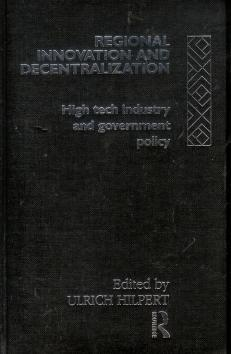 Regional Innovation and Decentralization: High Tech Industry and Government Policy.,: Hilpert, ...