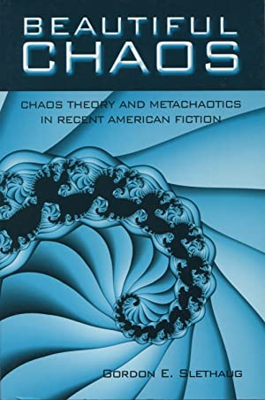 Beautiful Chaos: Chaos Theory and Metachaotics in: Slethaug, Gordon