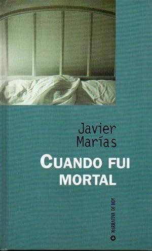 CUANDO FUI MORTAL.: Marías, Javier.