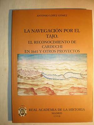 La navegación por el Tajo. El reconocimiento de Carduchi en 1641 y otros proyectos: Emilio García ...