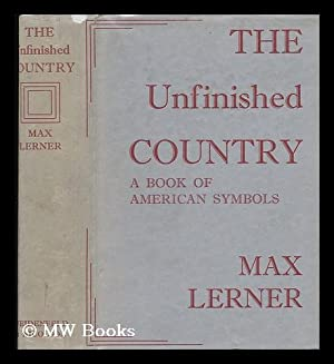 The Unfinished Country; a Book of American: Lerner, Max (1902-)