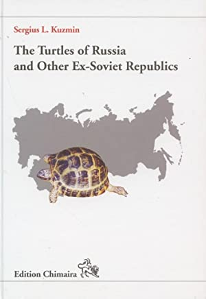 The Turtles of Russia and Other Ex-Soviet Republics (Former Soviet Union).
