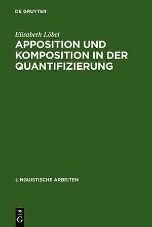 Apposition und Komposition in der Quantifizierung : Syntaktische, semantische und morphologische ...