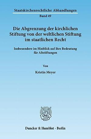 Die Abgrenzung der kirchlichen Stiftung von der weltlichen Stiftung im staatlichen Recht : ...