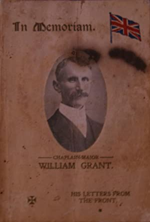 In Memoriam. Chaplain-Major William Grant. His letters from the Front