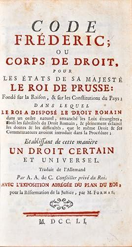 Code Frédéric ; ou corps de Droit, pour les Etats de Sa Majesté le Roi de Prusse : Fondé sur la ...