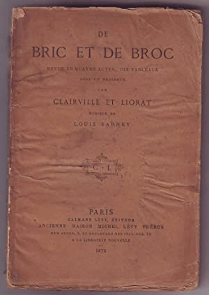 De Bric et de Broc. Revue en quatre actes, dix tableaux dont un prologue. Musique de Louis Varney.:...