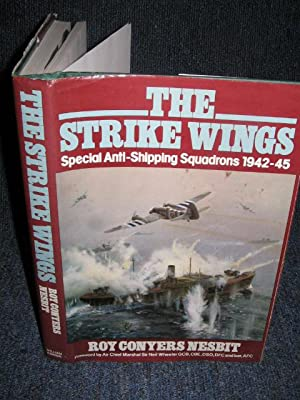 The Strike Wings : Special Anti-Shipping Squadrons, 1942-1945 by Nesbit, Roy Conyers