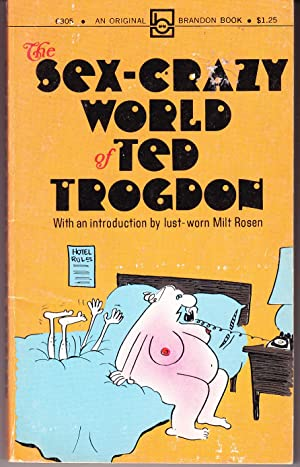 The Sex Crazy World of Ted Trogdon: Trogdon, Ted