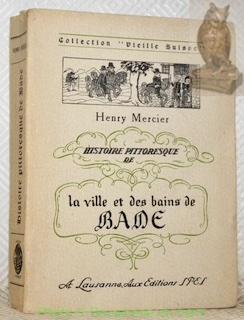 """Histoire pittoresque de la ville et des bains de Bade. Collection """"Vieille Suisse"""". Ouvrage..."""
