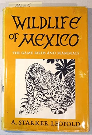 Wildlife of Mexico - the Game Birds: Leopold, A. Starker