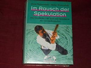 Im Rausch der Spekulation.: Horst Weissenfeld; Stefan Weissenfeld