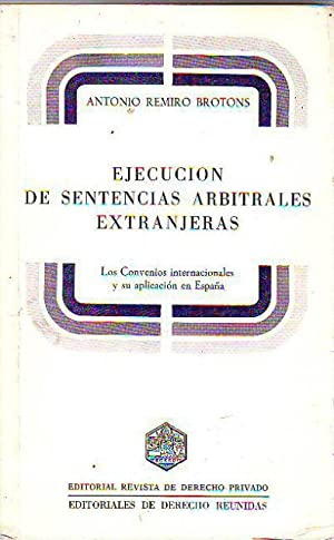 EJECUCION DE SENTENCIAS ARBITRALES EXTRANJERAS. LOS CONVENIOS: REMIRO BROTONS Antonio.