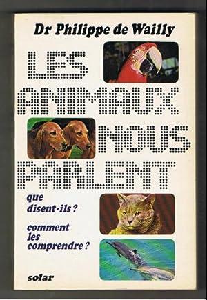 Les animaux nous parlent que disent-ils ?: Wailly Philippe De