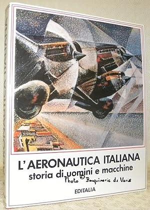 L'aeronautica italiana. Storia di uomini e macchine. Testi di Angelo Lodi, Ovidio Ferrante, ...