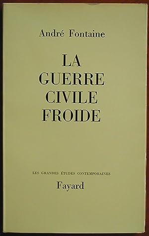 La guerre civile froide: FONTAINE, André