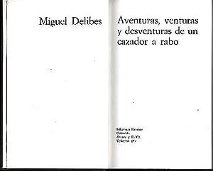 AVENTURAS, VENTURAS Y DESVENTURAS DE UN CAZADOR: DELIBES, Miguel.