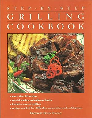 Step by Step: The Grilling Cookbook