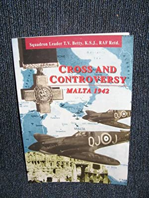 Cross and Controversy the True Story (Malta 1942) by Betty, Squadron Leader T.V.