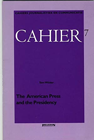 The American Press and the Presidency: Cahiers: Tom Wicker (Piet