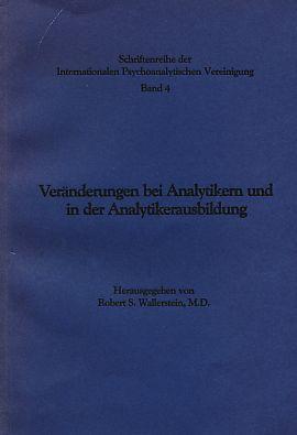 Veränderungen bei Analytikern und in der Analytikerausbildung.: Wallerstein, Robert S. (Hrsg.):