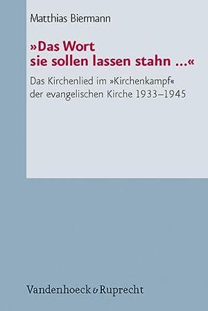 Das Wort sie sollen lassen stahn .« : Das Kirchenlied im »Kirchenkampf« der evangelischen Kirche ...