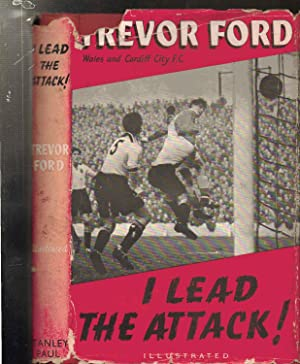 I LEAD THE ATTACK! Illustrated: Trevor Ford (Wales and Cardiff City)