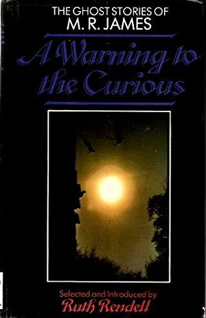 A WARNING TO THE CURIOUS : The: James, M. R.