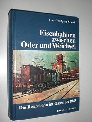 Eisenbahnen zwischen Oder und Weichsel. Die Reichsbahn im Osten bis 1945.: SCHARF, Hans-Wolfgang: