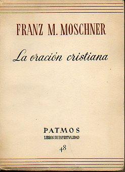 LA ORACIÓN CRISTIANA. Trad. Juan Medem Sanjuán.: Moschner, Franz M.