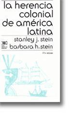 La herencia colonial de America Latina: Stein, Stanley J. & Barbara H. Stein