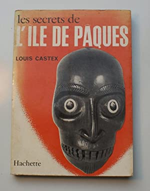 Les secrets de l'île de Pâques: Louis Castex