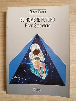 EL HOMBRE FUTURO ¿Un mundo feliz o: STABLEFORD, BRIAN -