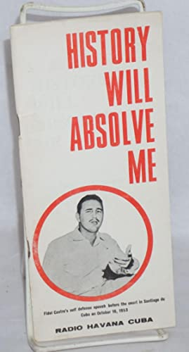 History Will Absolve Me. Fidel Castro's Self: Castro, Fidel