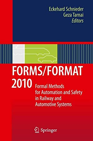 FORMS/FORMAT 2010 : Formal Methods for Automation and Safety in Railway and Automotive Systems: ...