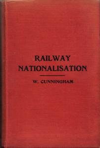 Should Our Railways be Nationalised?: Cunningham, W.