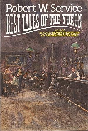 Best Tales of the Yukon: Service, Robert W.