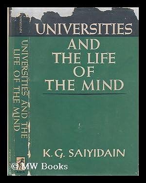 Universities and the life of the mind / [by] K.G. Saiyidain: Saiyidain, Khwaja Ghulam (1904-1971)