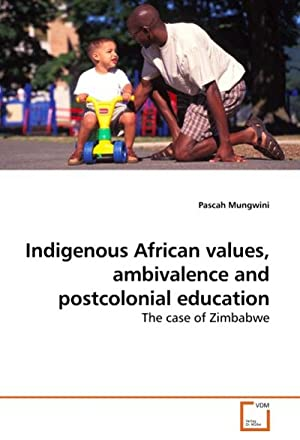 Indigenous African values, ambivalence and postcolonial education: Pascah Mungwini
