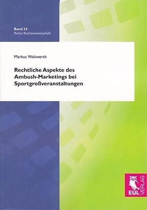 Rechtliche Aspekte des Ambush-Marketings bei Sportgroßveranstaltungen: Markus Wekwerth