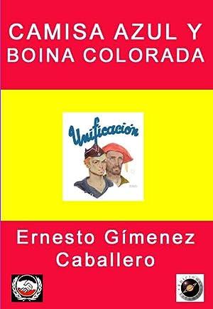 CAMISA AZUL Y BOINA COLORADA: Ernesto Gimenez Caballero