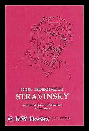 Igor Fedorovitch Stravinsky, 1882-1971; a Practical Guide: De Lerma, Dominique-Rene