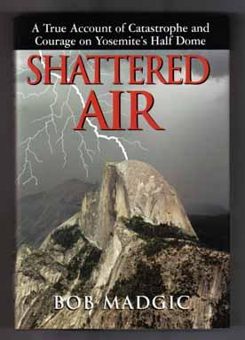 Shattered Air: A True Account Of Catastrophe And Courage On Yosemite's Half Dome - 1st Edition/1s...